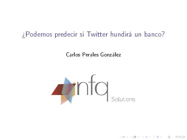 ¾Podemos predecir si Twitter hundirá un banco? Carlos Perales González