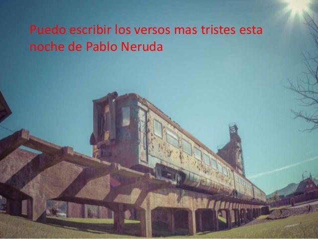 Puedo escribir los versos mas tristes esta noche de Pablo Neruda  Puedo escribir los versos mas tristes esta noche Del fam...