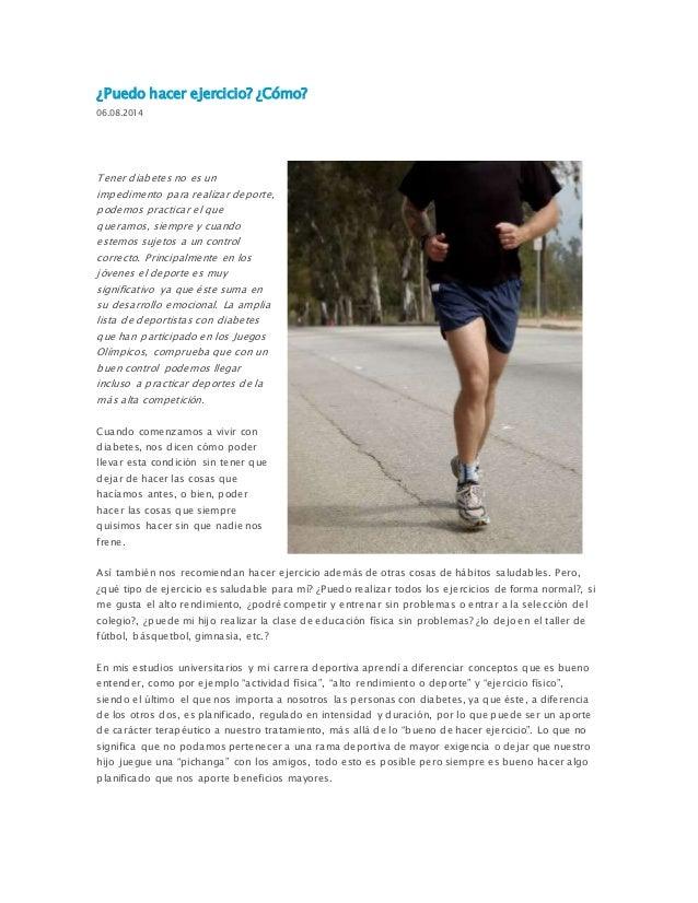 ¿Puedo hacer ejercicio? ¿Cómo?  06.08.2014  Tener diabetes no es un  impedimento para realizar deporte,  podemos practicar...