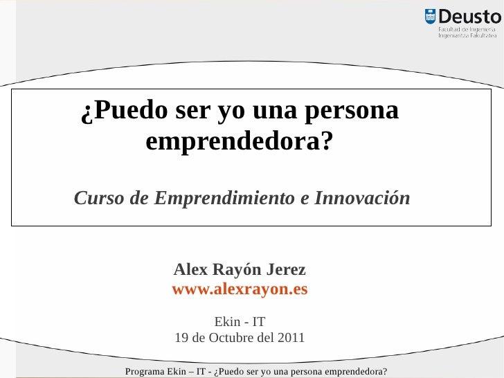 ¿Puedo ser yo una persona    emprendedora?Curso de Emprendimiento e Innovación               Alex Rayón Jerez             ...
