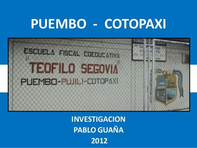 PUEMBO - COTOPAXI     INVESTIGACION      PABLO GUAÑA          2012