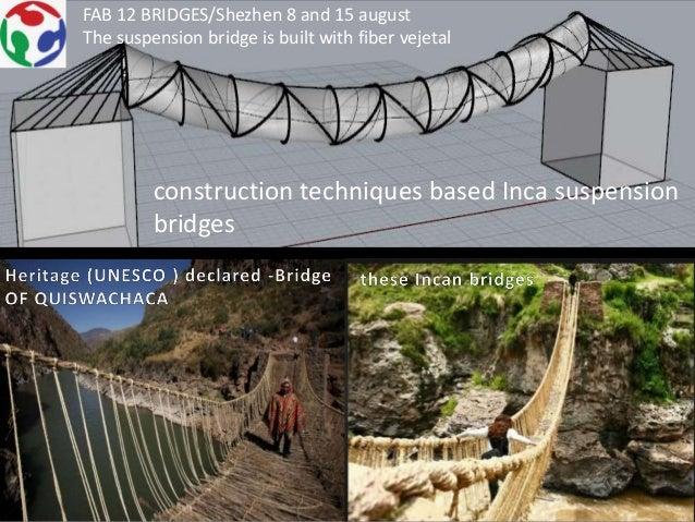 construction techniques based Inca suspension bridges FAB 12 BRIDGES/Shezhen 8 and 15 august The suspension bridge is buil...