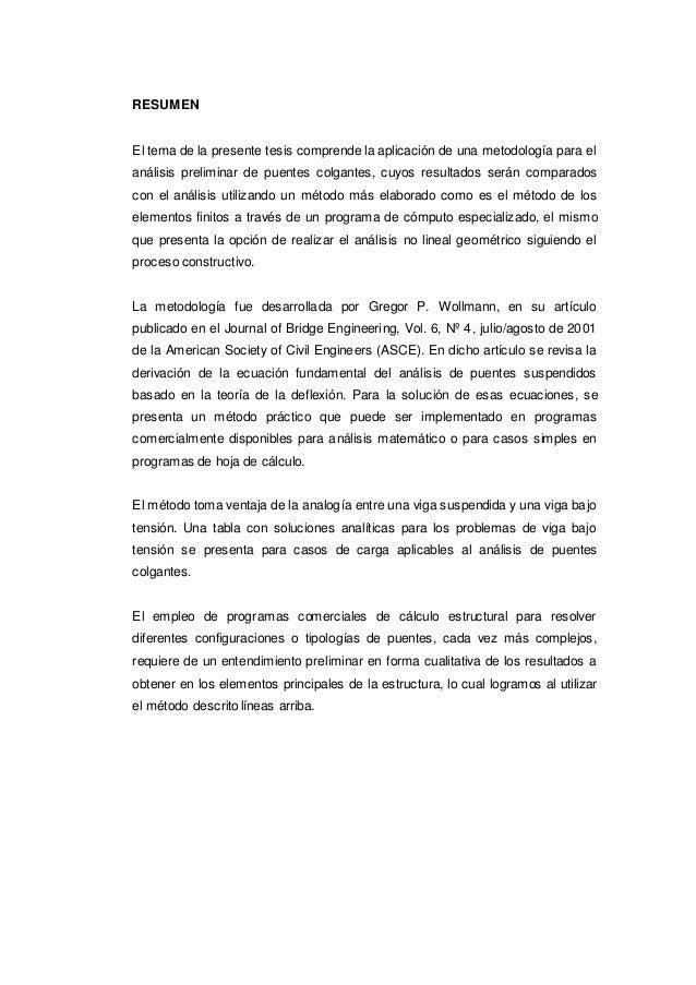 RESUMEN El tema de la presente tesis comprende la aplicación de una metodología para el análisis preliminar de puentes col...