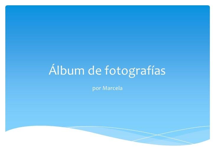 Álbum de fotografías       por Marcela