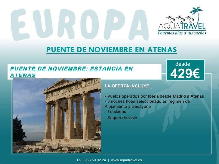 PUENTE DE NOVIEMBRE EN ATENAS PUENTE DE NOVIEMBRE: ESTANCIA EN ATENAS LA OFERTA INCLUYE: - Vuelos operados por Iberia desd...