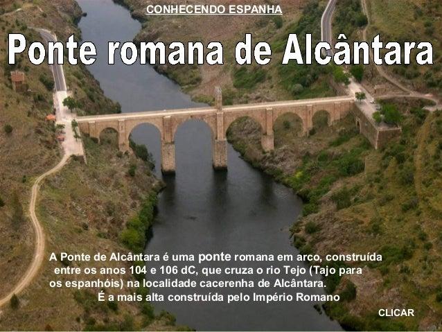 A Ponte de Alcântara é uma ponte romana em arco, construída entre os anos 104 e 106 dC, que cruza o rio Tejo (Tajo para os...