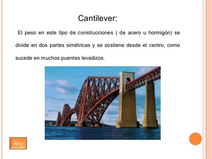 Cantilever: El peso en este tipo de construcciones ( de acero u hormigón) se divide en dos partes simétricas y se sostiene...