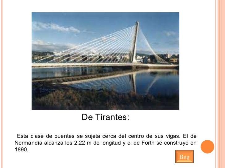 De Tirantes: Esta clase de puentes se sujeta cerca del centro de sus vigas. El de Normandía alcanza los 2.22 m de longitud...