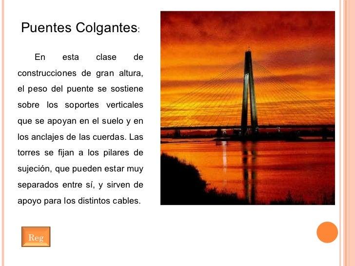 Puentes Colgantes : En esta clase de construcciones de gran altura, el peso del puente se sostiene sobre los soportes vert...
