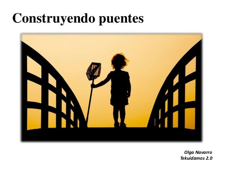 Construyendo puentes                         Olga Navarro                       Tekuidamos 2.0