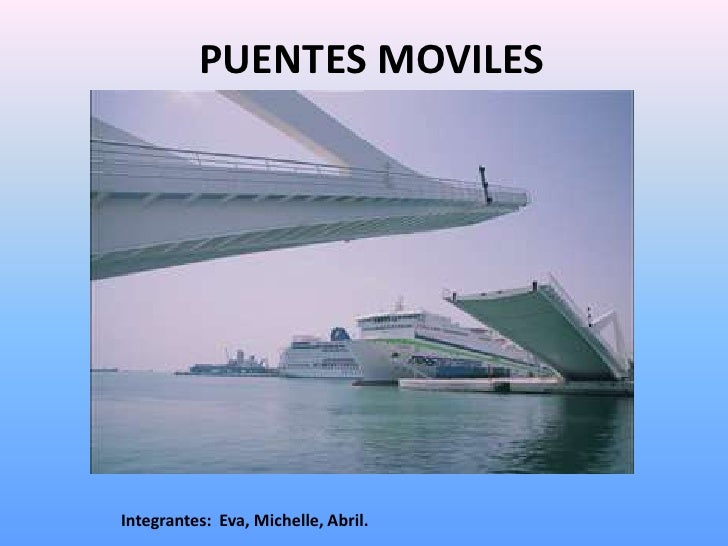 PUENTES MOVILES<br />Integrantes:  Eva, Michelle, Abril.<br />