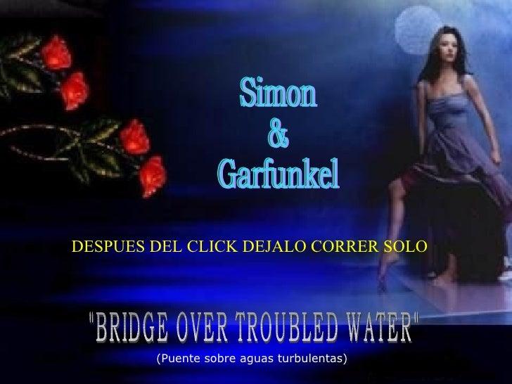 """""""BRIDGE OVER TROUBLED WATER"""" Simon & Garfunkel ( Puente sobre aguas turbulentas ) DESPUES DEL CLICK DEJALO CORRE..."""