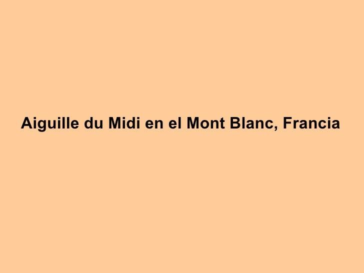 Aiguille du Midi en el Mont Blanc, Francia