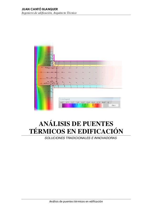 JUAN CANTÓ BLANQUER Ingeniero de edificación, Arquitecto Técnic Técnico  ANÁLISIS DE PUENTES TÉRMICOS EN EDIFICACIÓN SOLUC...