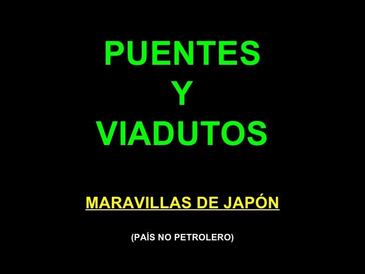 PUENTES      Y  VIADUTOS MARAVILLAS DE JAPÓN     (PAÍS NO PETROLERO)