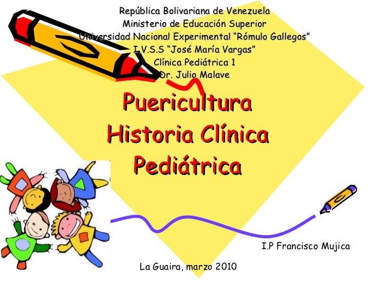 Puericultura Historia Clínica Pediátrica República Bolivariana de Venezuela Ministerio de Educación Superior Universidad N...