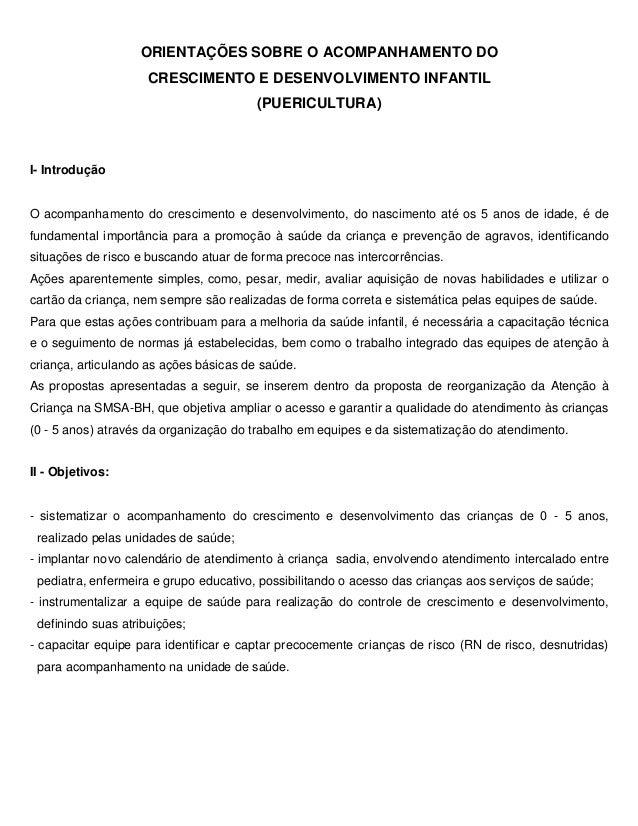 ORIENTAÇÕES SOBRE O ACOMPANHAMENTO DO CRESCIMENTO E DESENVOLVIMENTO INFANTIL (PUERICULTURA) I- Introdução O acompanhamento...