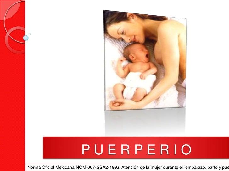 PUERPERIONorma Oficial Mexicana NOM-007-SSA2-1993, Atención de la mujer durante el embarazo, parto y pue