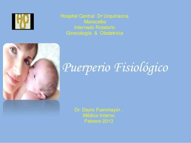 Hospital Central Dr Urquinaona Maracaibo Internado Rotatorio Ginecología & Obstetricia Puerperio Fisiológico Dr. Dayro Fue...