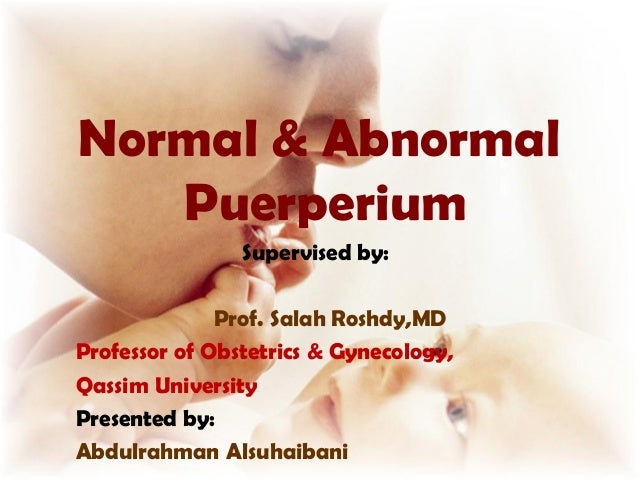 Normal & Abnormal   Puerperium                Supervised by:              Prof. Salah Roshdy,MDProfessor of Obstetrics & G...