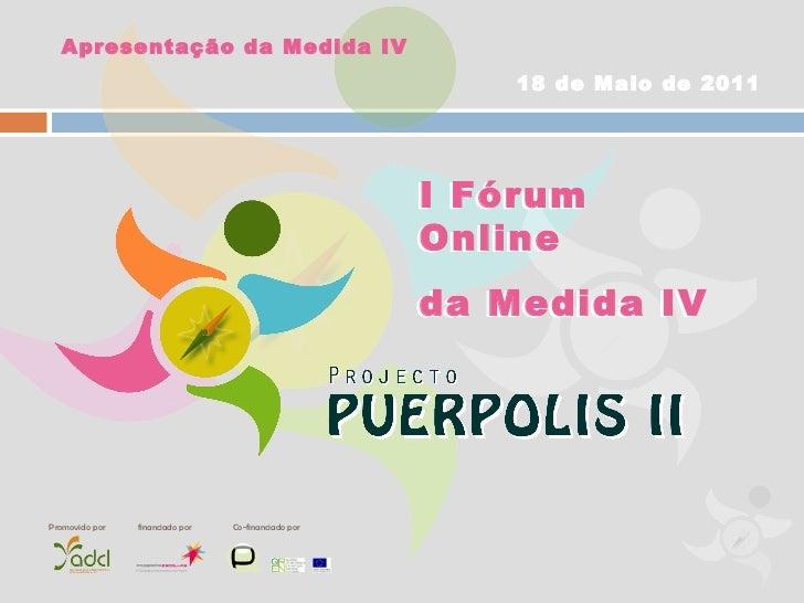 I Fórum Online  da Medida IV I Fórum Online  da Medida IV Promovido por financiado por Co-financiado por Apresentação da M...