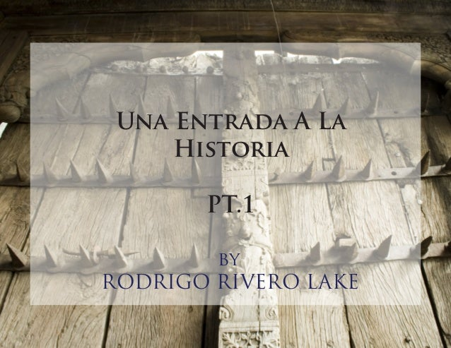 Una Entrada A La Historia PT.1 by RODRIGO RIVERO LAKE