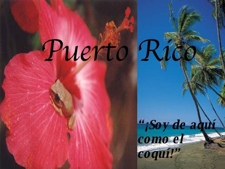 """"""" ¡Soy de aquí como el coquí!"""" Puerto Rico"""