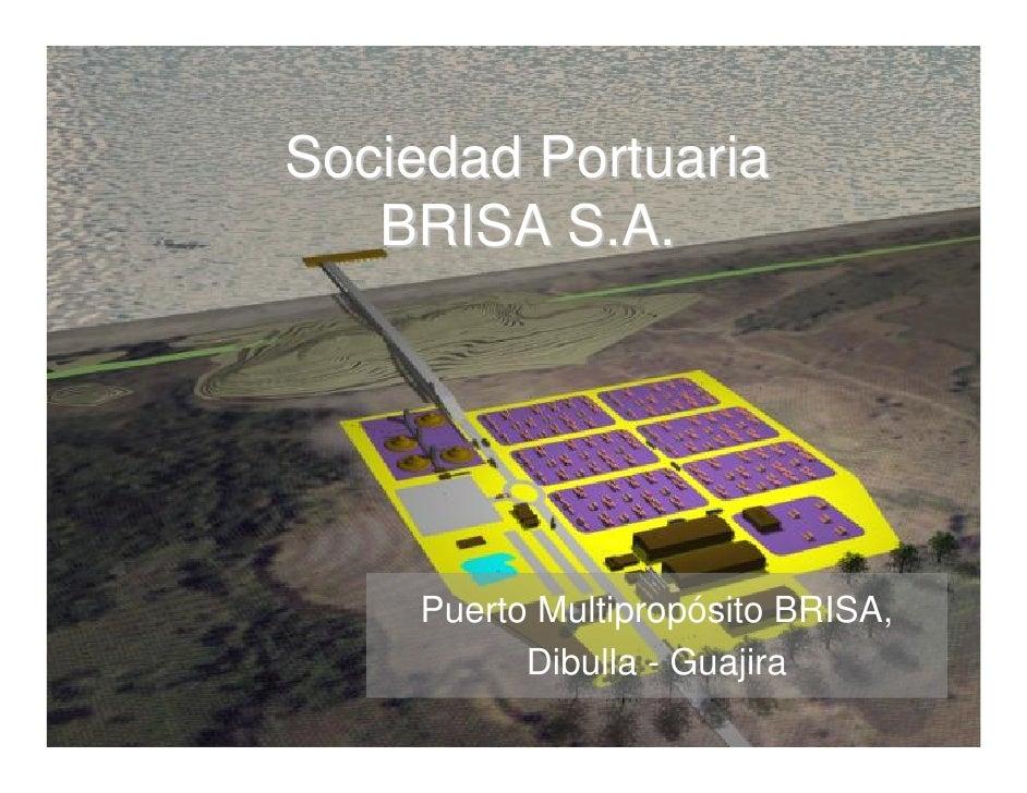 Sociedad Portuaria    BRISA S.A.         Puerto Multipropósito BRISA,           Dibulla - Guajira
