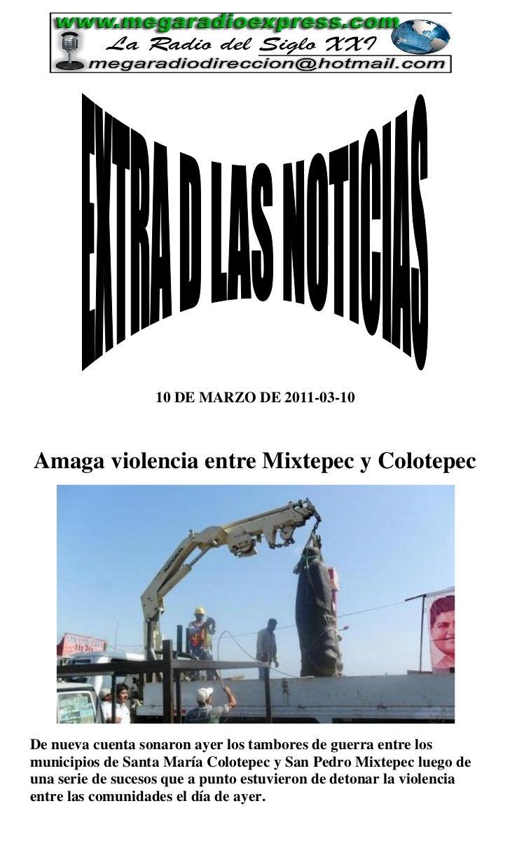 10 DE MARZO DE 2011-03-10Amaga violencia entre Mixtepec y ColotepecDe nueva cuenta sonaron ayer los tambores de guerra ent...
