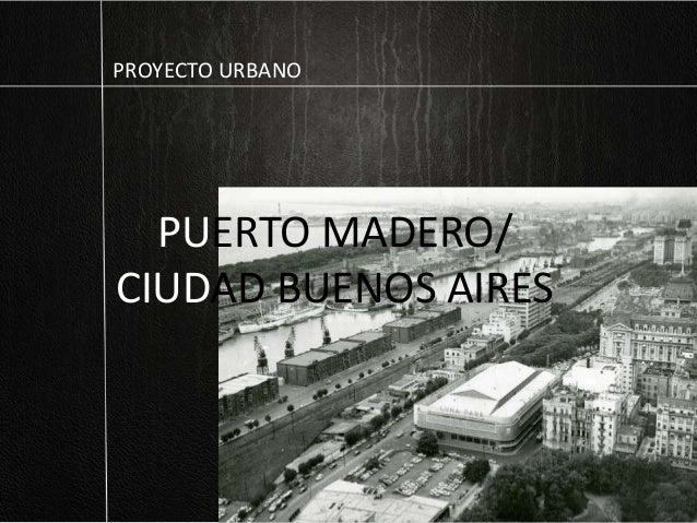 PUERTO MADERO/ CIUDAD BUENOS AIRES PROYECTO URBANO