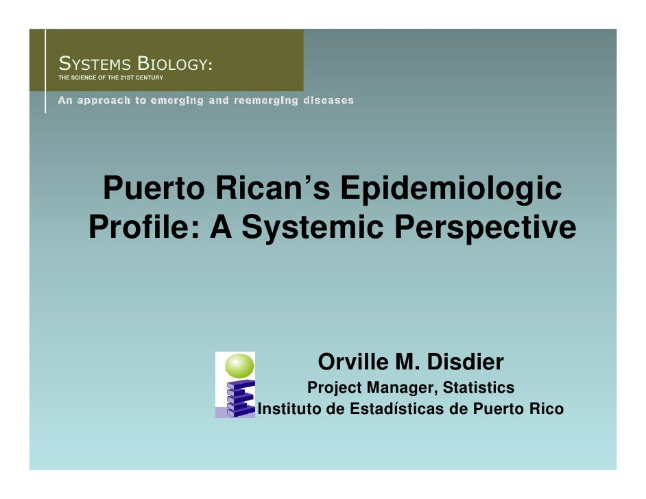 SYSTEMS BIOLOGY: THE SCIENCE OF THE 21ST CENTURY              Puerto Rican's Epidemiologic         Profile: A Systemic Per...