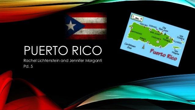 PUERTO RICO Rachel Lichtenstein and Jennifer Morganti Pd. 5