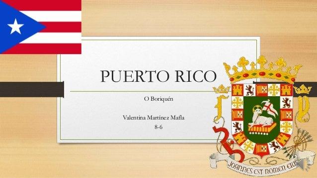 PUERTO RICO O Boriquén Valentina Martínez Mafla 8-6