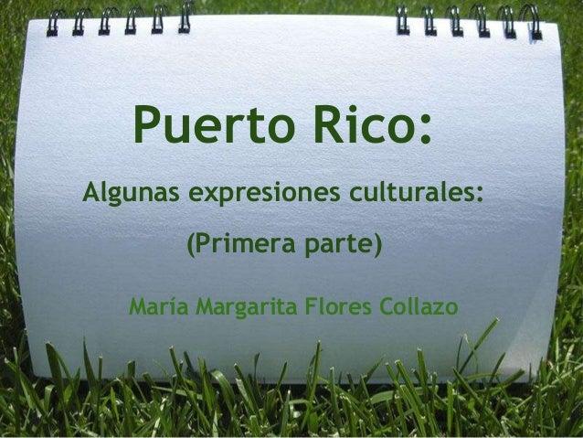 Puerto Rico: Algunas expresiones culturales: (Primera parte) María Margarita Flores Collazo