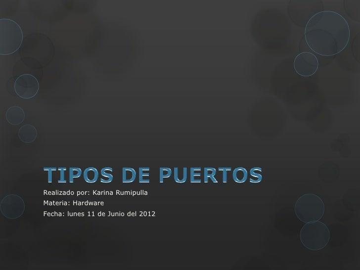 Realizado por: Karina RumipullaMateria: HardwareFecha: lunes 11 de Junio del 2012