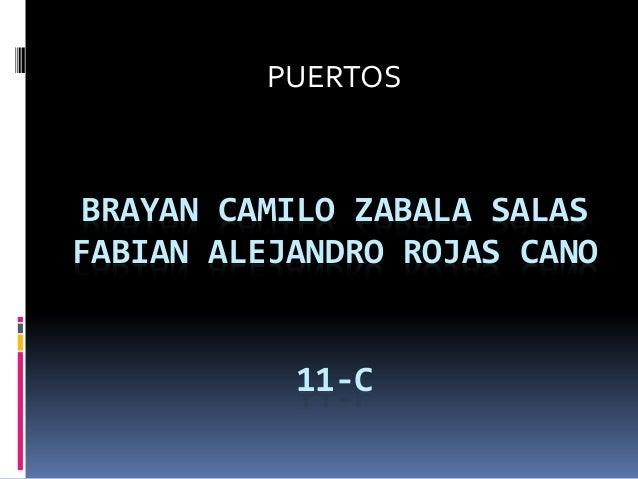 PUERTOS BRAYAN CAMILO ZABALA SALASFABIAN ALEJANDRO ROJAS CANO           11-C