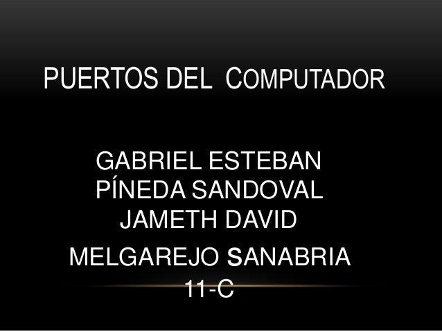 PUERTOS DEL COMPUTADOR   GABRIEL ESTEBAN   PÍNEDA SANDOVAL     JAMETH DAVID MELGAREJO sANABRIA        11-C