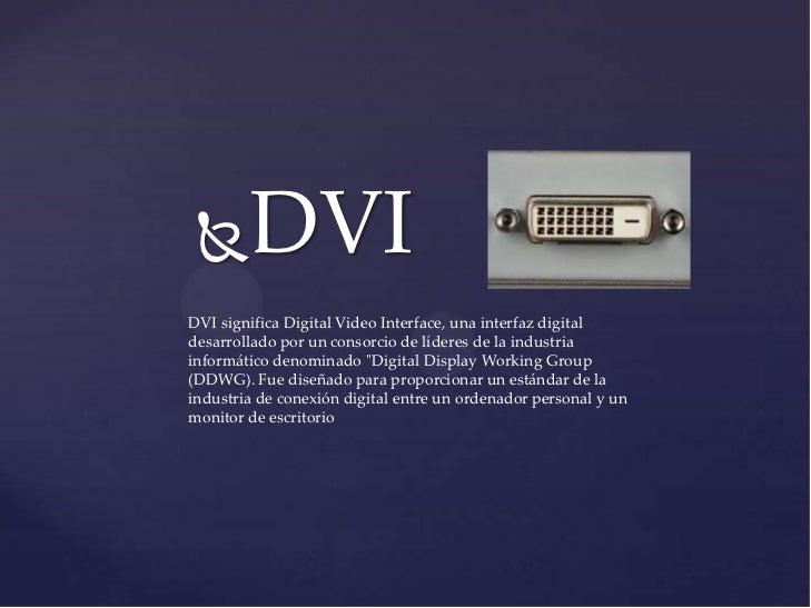       DVIDVI significa Digital Video Interface, una interfaz digitaldesarrollado por un consorcio de líderes de la indust...