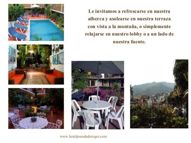 www.hotelposadaderoger.com Le invitamos a refrescarse en nuestra alberca y asolearse en nuestra terraza con vista a la mon...