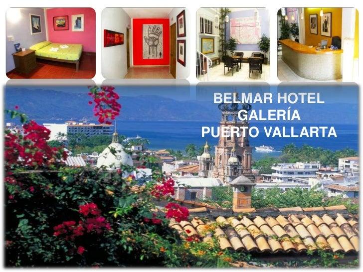 BELMAR HOTEL GALERÍA <br />PUERTO VALLARTA <br />