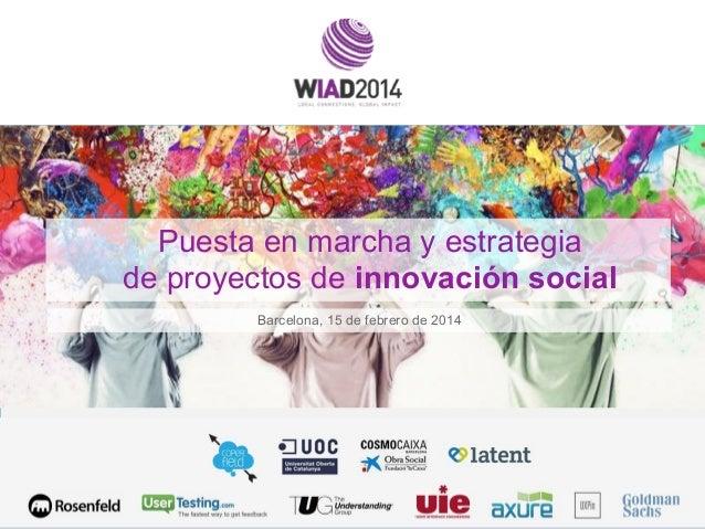 Puesta en marcha y estrategia de proyectos de innovación social Barcelona, 15 de febrero de 2014