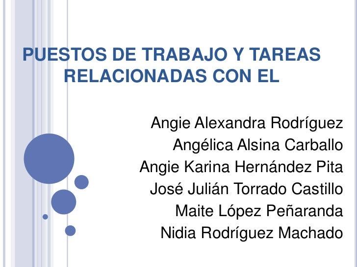 PUESTOS DE TRABAJO Y TAREAS   RELACIONADAS CON EL           Angie Alexandra Rodríguez              Angélica Alsina Carball...