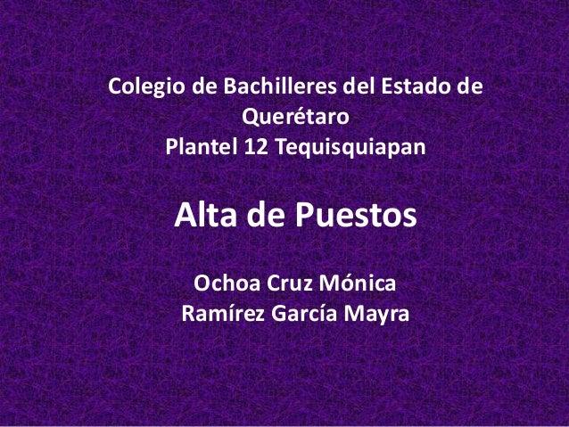 Colegio de Bachilleres del Estado de Querétaro Plantel 12 Tequisquiapan Alta de Puestos Ochoa Cruz Mónica Ramírez García M...