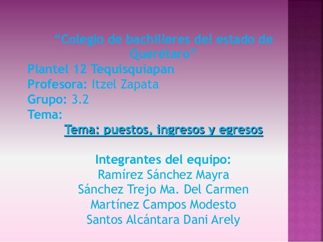 """Colegio de bachilleres del estado de Querétaro"" Plantel 12 Tequisquiapan Profesora: Itzel Zapata Grupo: 3.2 Tema: Tema: p..."