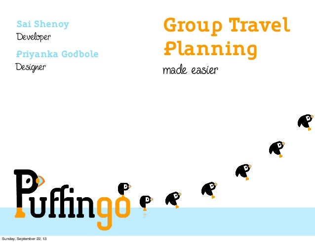 Group Travel Planning made easier Sai Shenoy Developer Priyanka Godbole Designer Sunday, September 22, 13