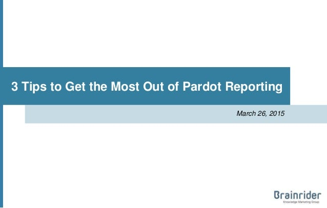 3 Tips to Get the Most Out of Pardot Reporting March 26, 2015