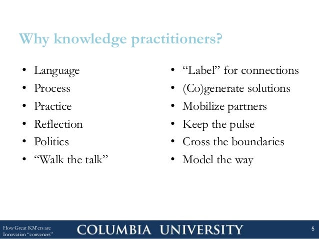 """Why knowledge practitioners? • """"Label"""" for connections • (Co)generate solutions • Mobilize partners • Keep the pulse • Cro..."""