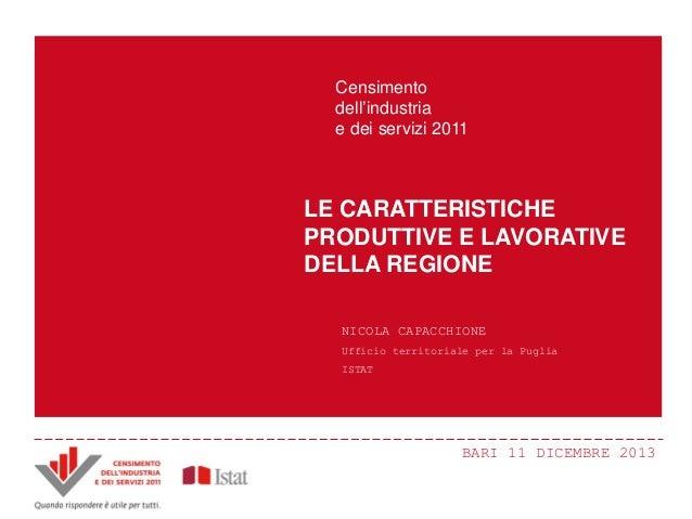 Censimento dell'industria e dei servizi 2011  LE CARATTERISTICHE PRODUTTIVE E LAVORATIVE DELLA REGIONE NICOLA CAPACCHIONE ...