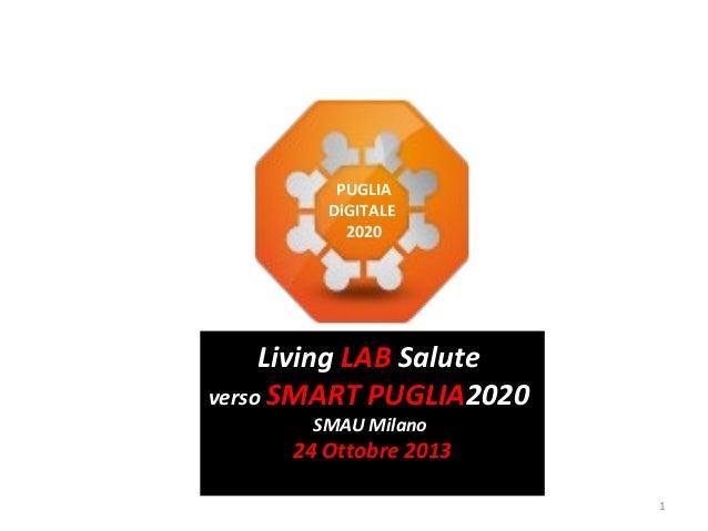 PUGLIA DiGITALE 2020  Living LAB Salute verso SMART PUGLIA2020 SMAU Milano  24 Ottobre 2013 1
