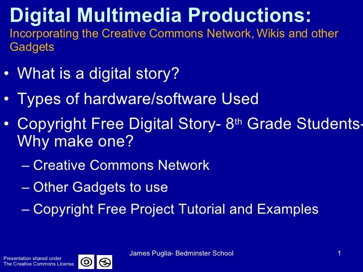 Digital Multimedia Productions:  Incorporating the Creative Commons Network, Wikis and other Gadgets <ul><li>What is a dig...